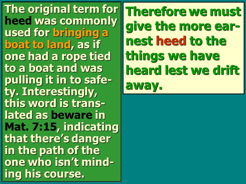 Therefore we must give the more ear- nest heed to the things we have heard lest we drift away. The original term for was commonly used for bringing a