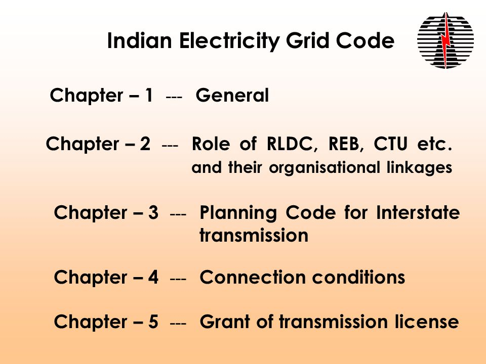 Indian Electricity Grid Code Chapter – 1 --- General Chapter – 2 --- Role of RLDC, REB, CTU etc.