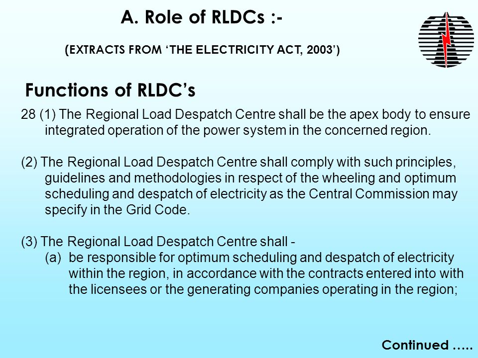 28 (1) The Regional Load Despatch Centre shall be the apex body to ensure integrated operation of the power system in the concerned region.