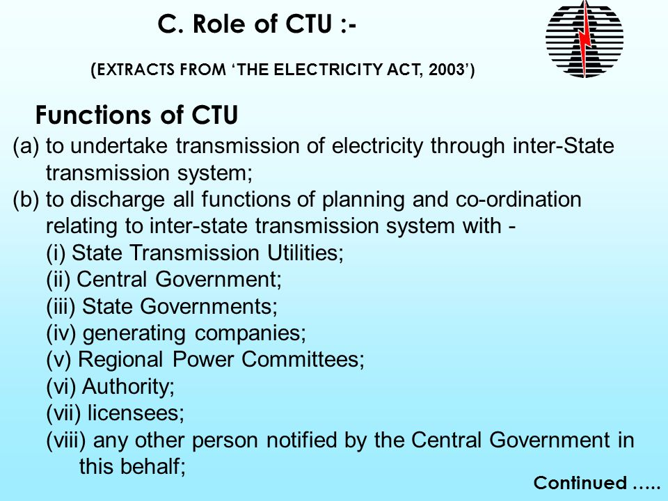 C. Role of CTU :- Functions of CTU  to undertake transmission of electricity through inter-State transmission system; (b) to discharge all function