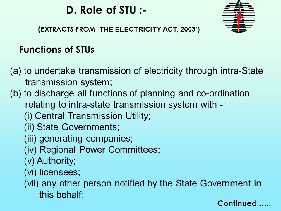 D. Role of STU :- Functions of STUs (a) to undertake transmission of electricity through intra-State transmission system; (b) to discharge all functio