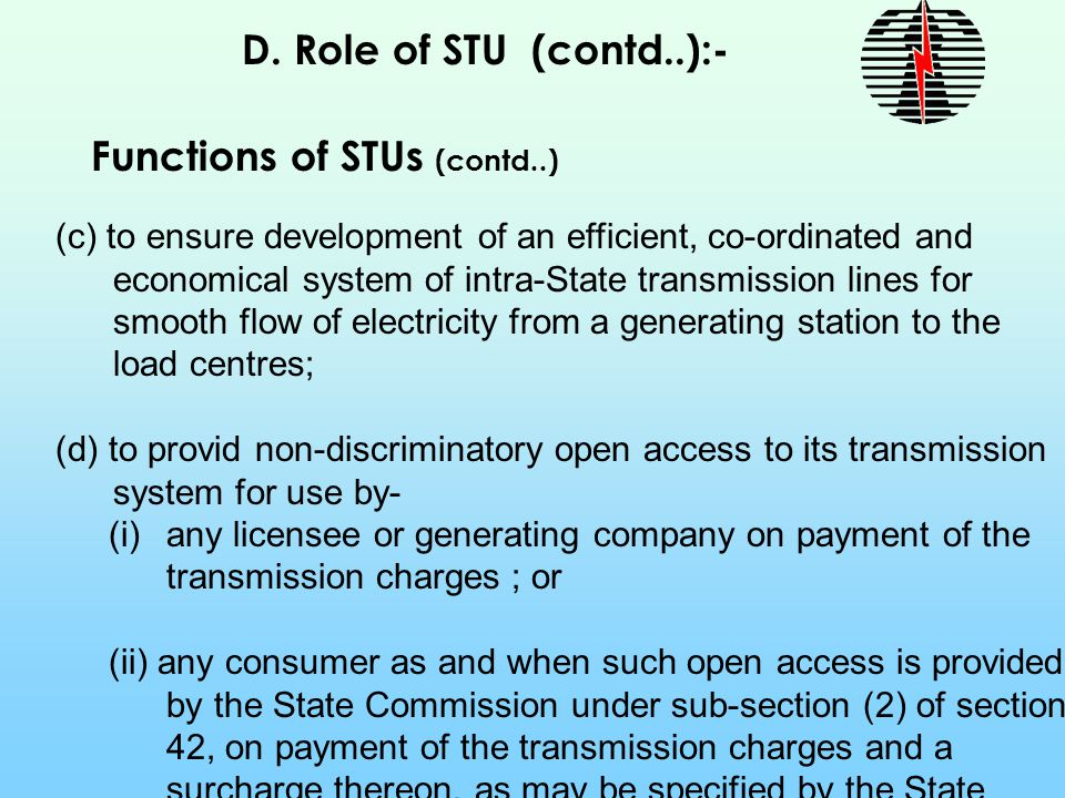D. Role of STU (contd..):- Functions of STUs (contd..) (c) to ensure development of an efficient, co-ordinated and economical system of intra-State tr