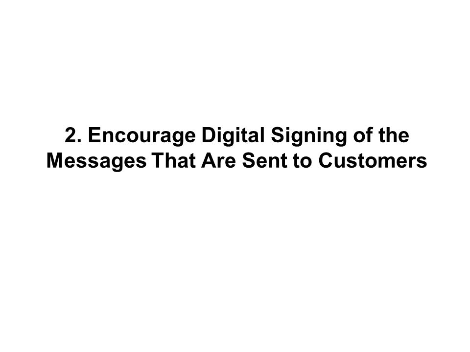 2. Encourage Digital Signing of the Messages That Are Sent to Customers