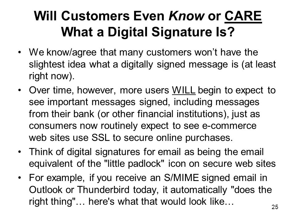 25 Will Customers Even Know or CARE What a Digital Signature Is.
