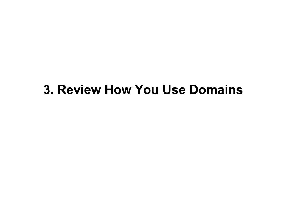 3. Review How You Use Domains