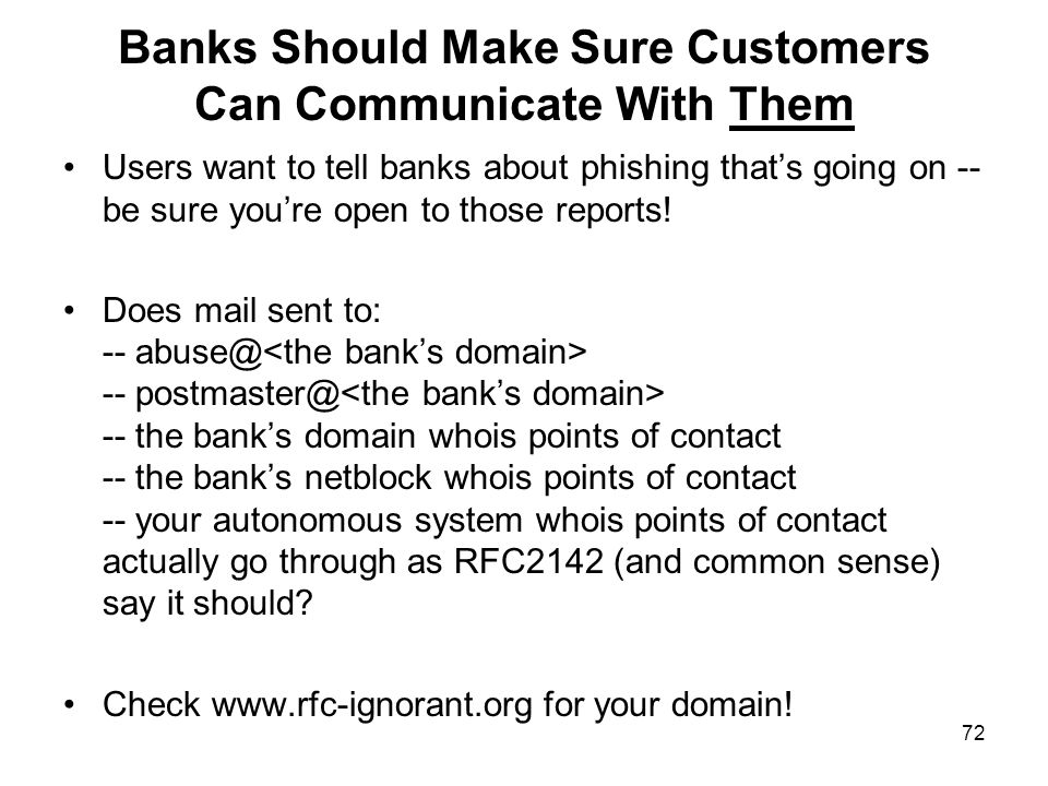 72 Banks Should Make Sure Customers Can Communicate With Them Users want to tell banks about phishing that's going on -- be sure you're open to those reports.