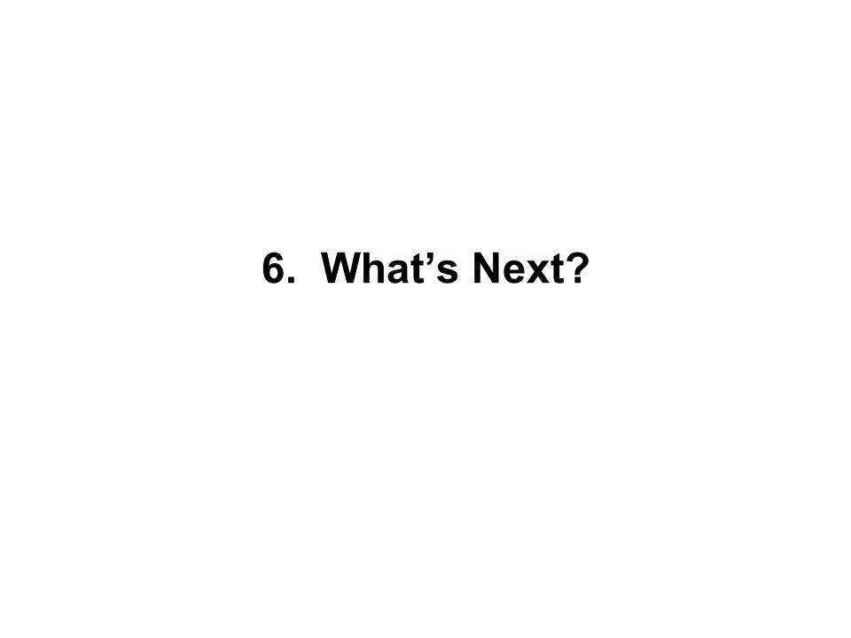 6. What's Next