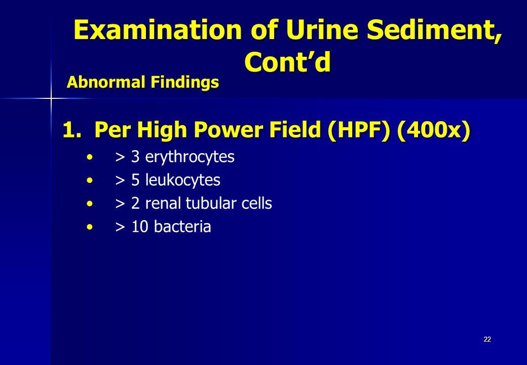 22 1.Per High Power Field (HPF) (400x) > 3 erythrocytes > 5 leukocytes > 2 renal tubular cells > 10 bacteria Abnormal Findings Examination of Urine Se
