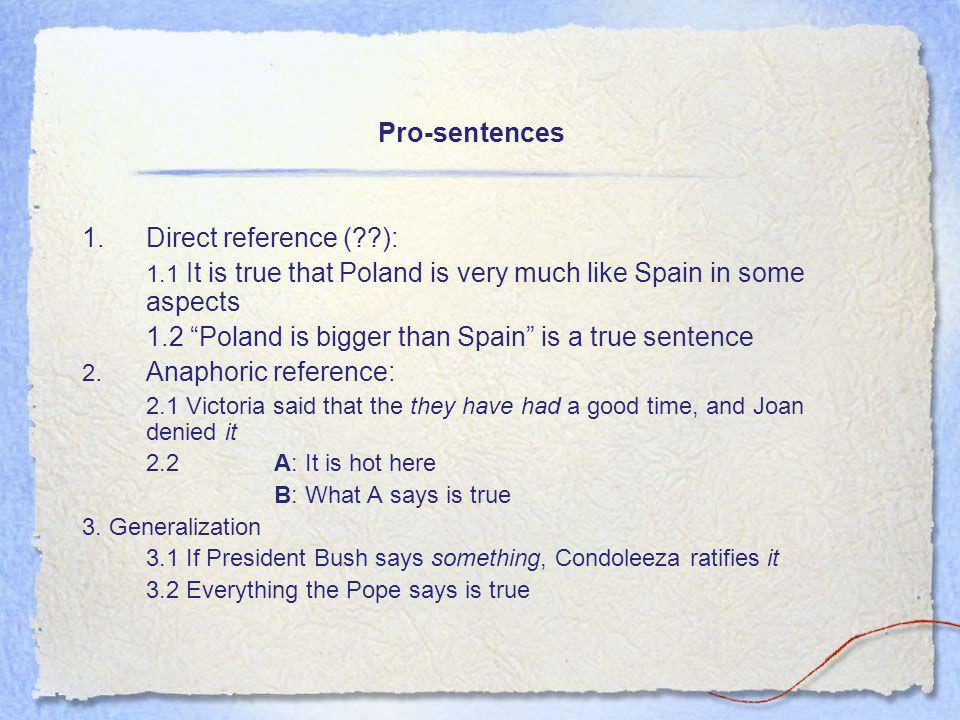 "Pro-sentences 1. Direct reference (??): 1.1 It is true that Poland is very much like Spain in some aspects 1.2 ""Poland is bigger than Spain"" is a true"
