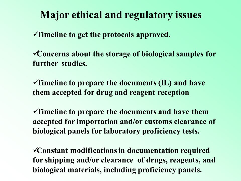 Major ethical and regulatory issues Timeline to get the protocols approved.