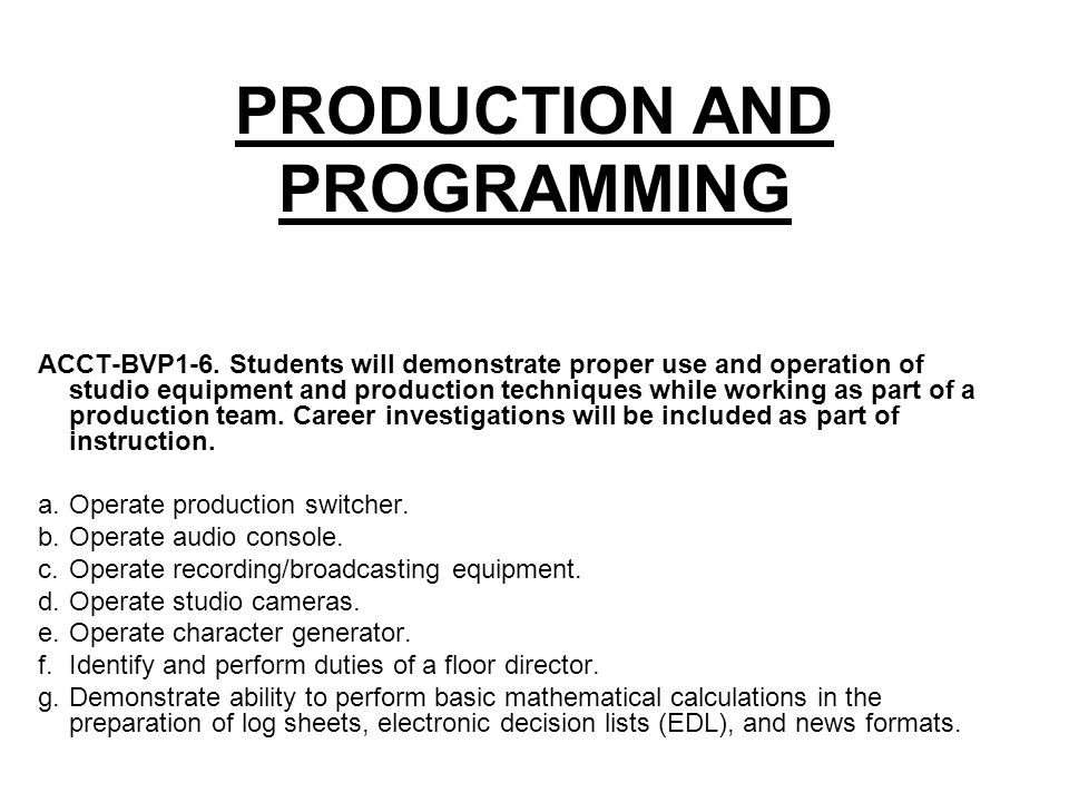 AUDIO DIRECTOR Responsible for the sound of the production Sets up the microphones and audio board Operates the audio board during the production Picks-up and puts away all audio equipment and cables