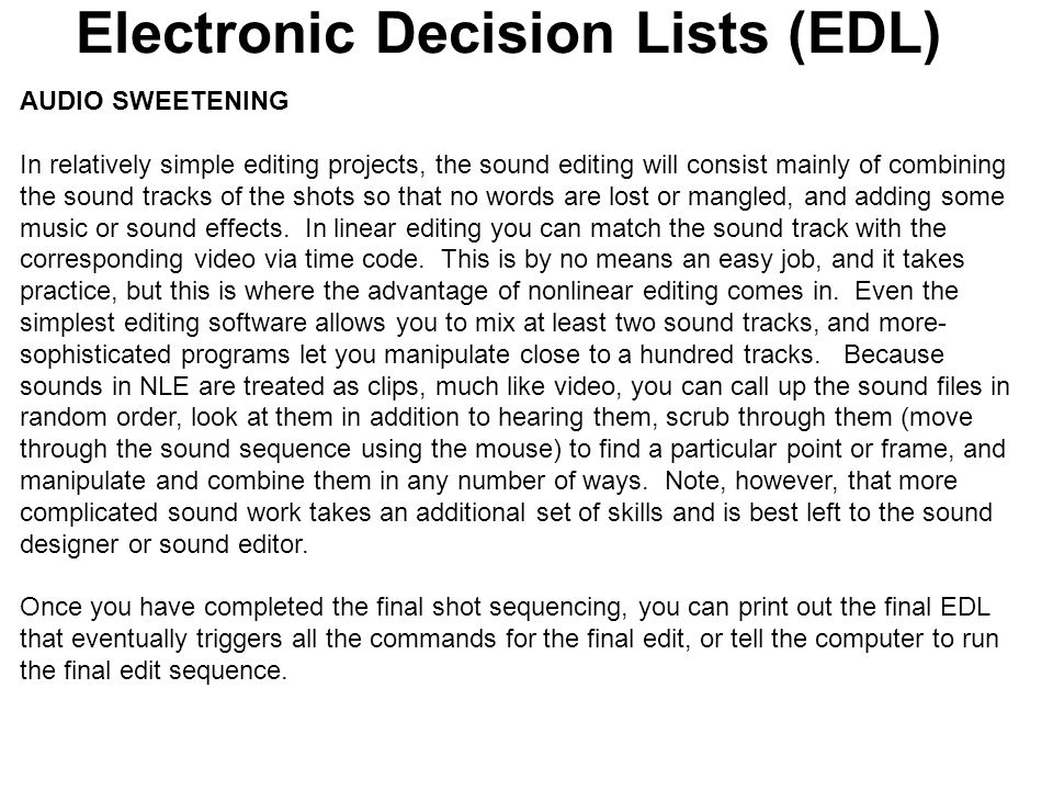 Electronic Decision Lists (EDL) SHOT SEQUENCING Once you have a preliminary EDL, you can proceed to the first tentative sequencing of shots – the roug