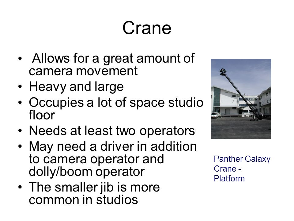 Jib A crane like device that allows for a great amount of camera movement Allows for a great amount of movement · One person does all camera and jibs
