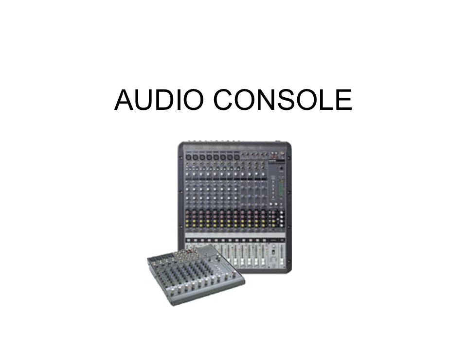 AUDIO CONSOLE/SOUND MIXER Sound Mixers: Channel Equalization Most mixers have some of sort equalization controls for each channel.