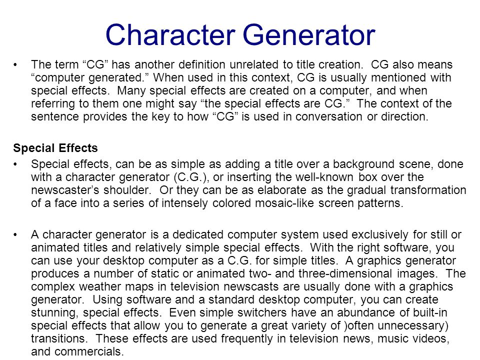 Character Generator The simplest and most common types of titles are the credit roll and the crawl. Credits are the written material presented before