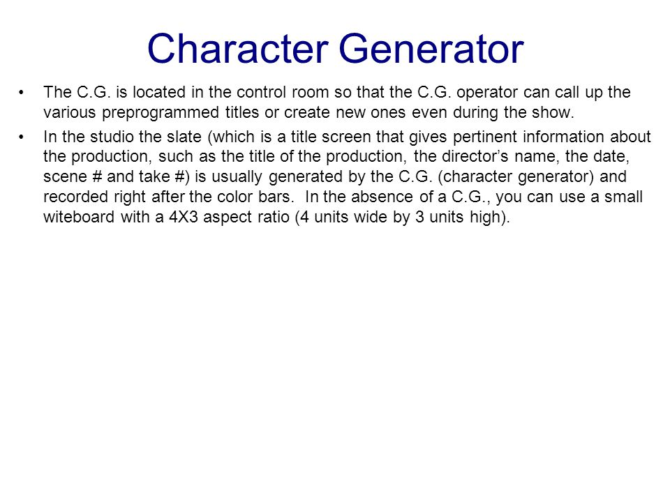 "Character Generator The term ""CG"" has another definition unrelated to title creation. CG also means ""computer generated."" When used in this context, C"