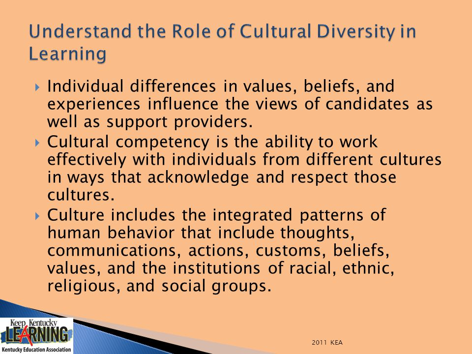  Individual differences in values, beliefs, and experiences influence the views of candidates as well as support providers.  Cultural competency is