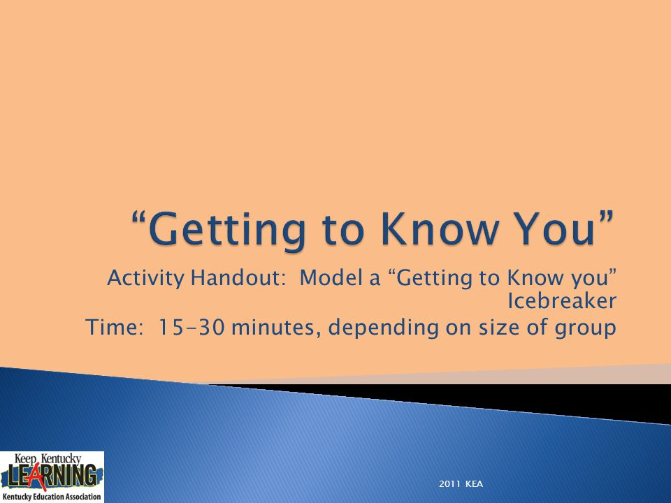 "Activity Handout: Model a ""Getting to Know you"" Icebreaker Time: 15-30 minutes, depending on size of group 2011 KEA"