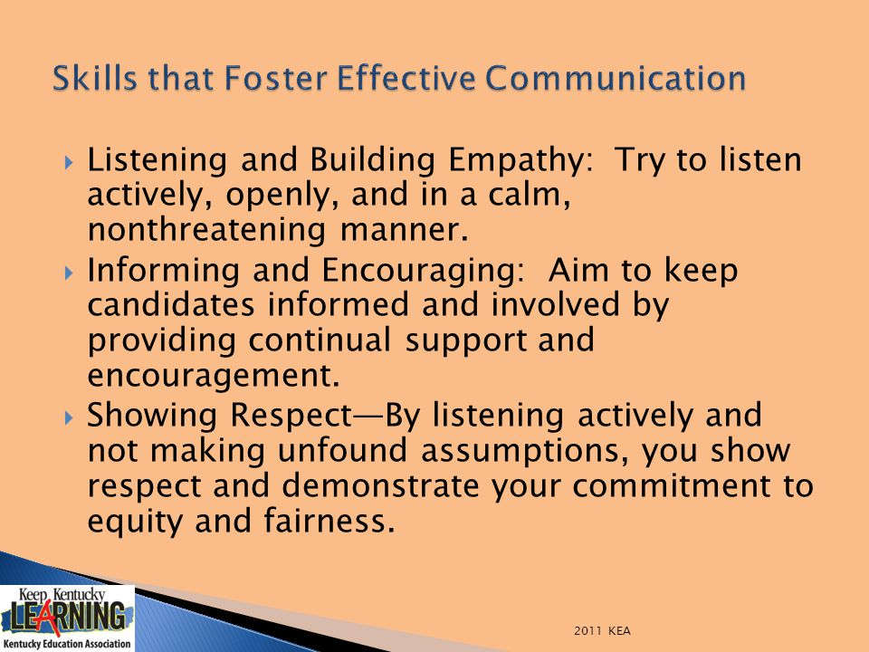  Listening and Building Empathy: Try to listen actively, openly, and in a calm, nonthreatening manner.  Informing and Encouraging: Aim to keep candi