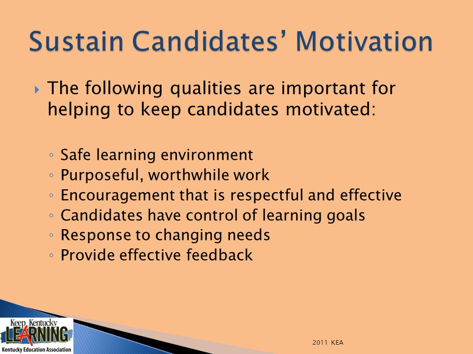 The following qualities are important for helping to keep candidates motivated: ◦ Safe learning environment ◦ Purposeful, worthwhile work ◦ Encourag