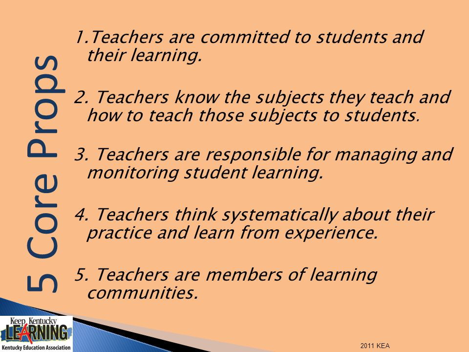 1.Teachers are committed to students and their learning. 2. Teachers know the subjects they teach and how to teach those subjects to students. 3. Teac
