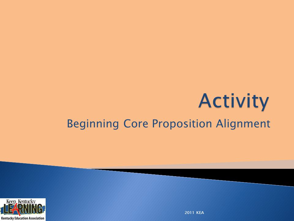Beginning Core Proposition Alignment 2011 KEA