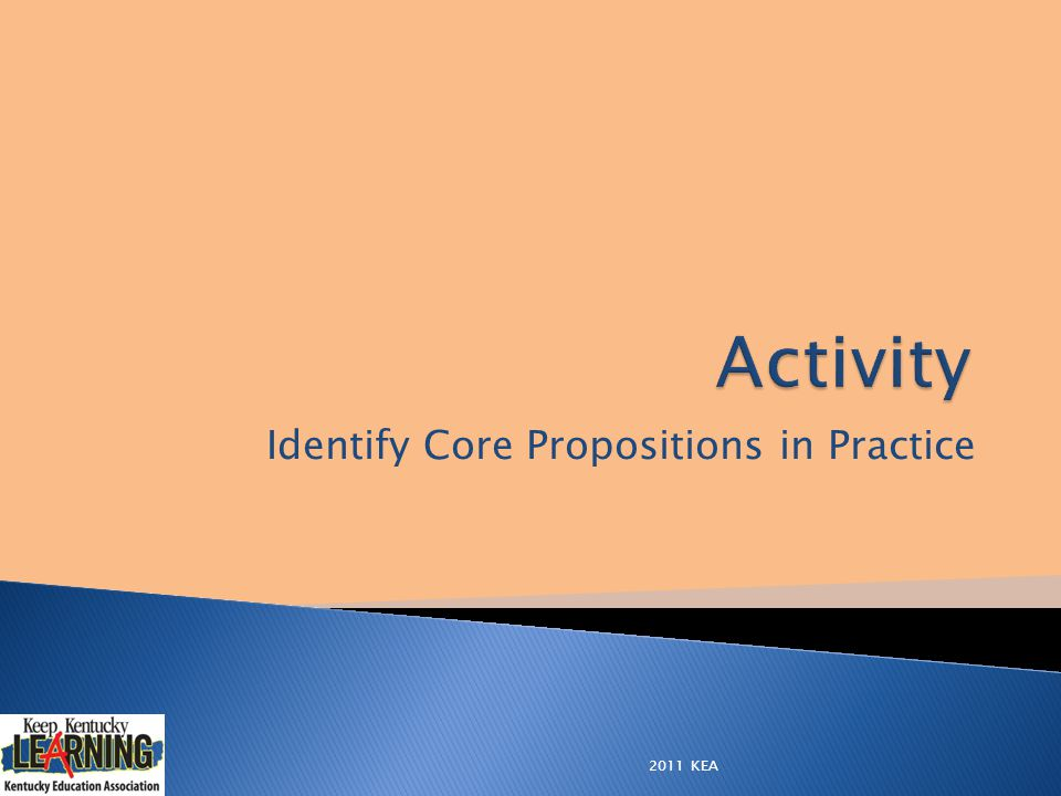 Identify Core Propositions in Practice 2011 KEA