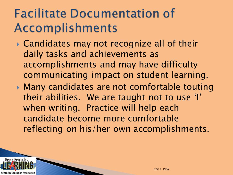  Candidates may not recognize all of their daily tasks and achievements as accomplishments and may have difficulty communicating impact on student le