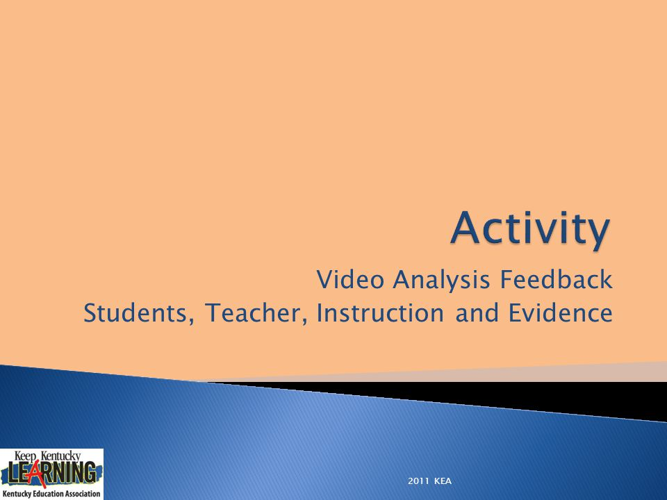 Video Analysis Feedback Students, Teacher, Instruction and Evidence 2011 KEA