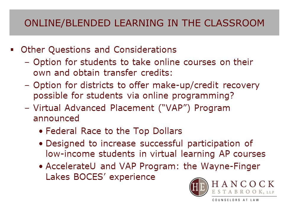 ONLINE/BLENDED LEARNING IN THE CLASSROOM  Other Questions and Considerations –Option for students to take online courses on their own and obtain tran