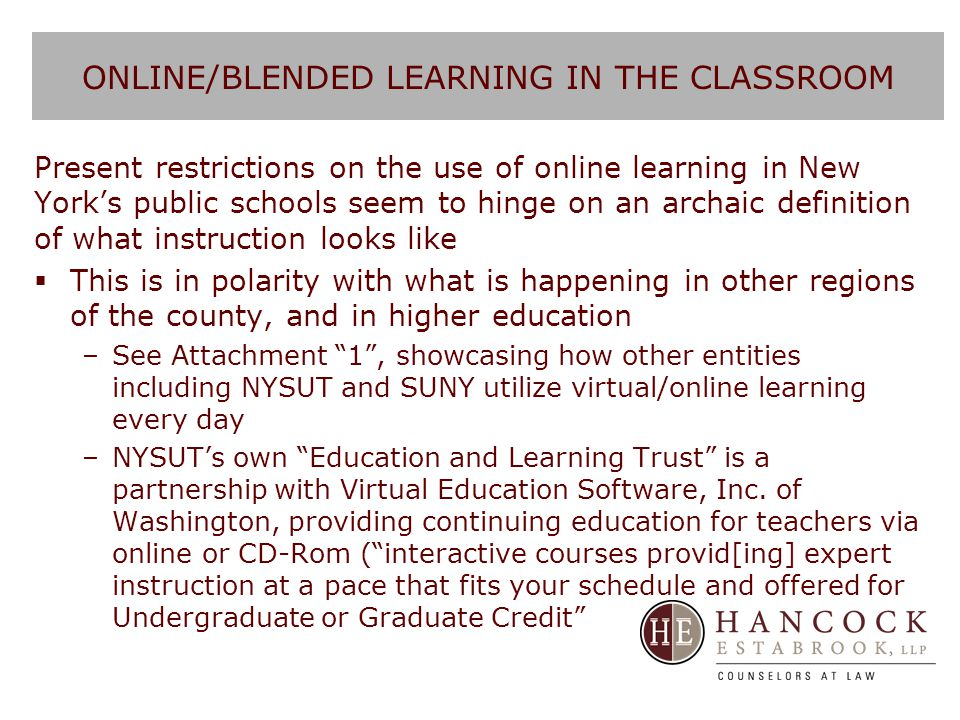 ONLINE/BLENDED LEARNING IN THE CLASSROOM Present restrictions on the use of online learning in New York's public schools seem to hinge on an archaic d