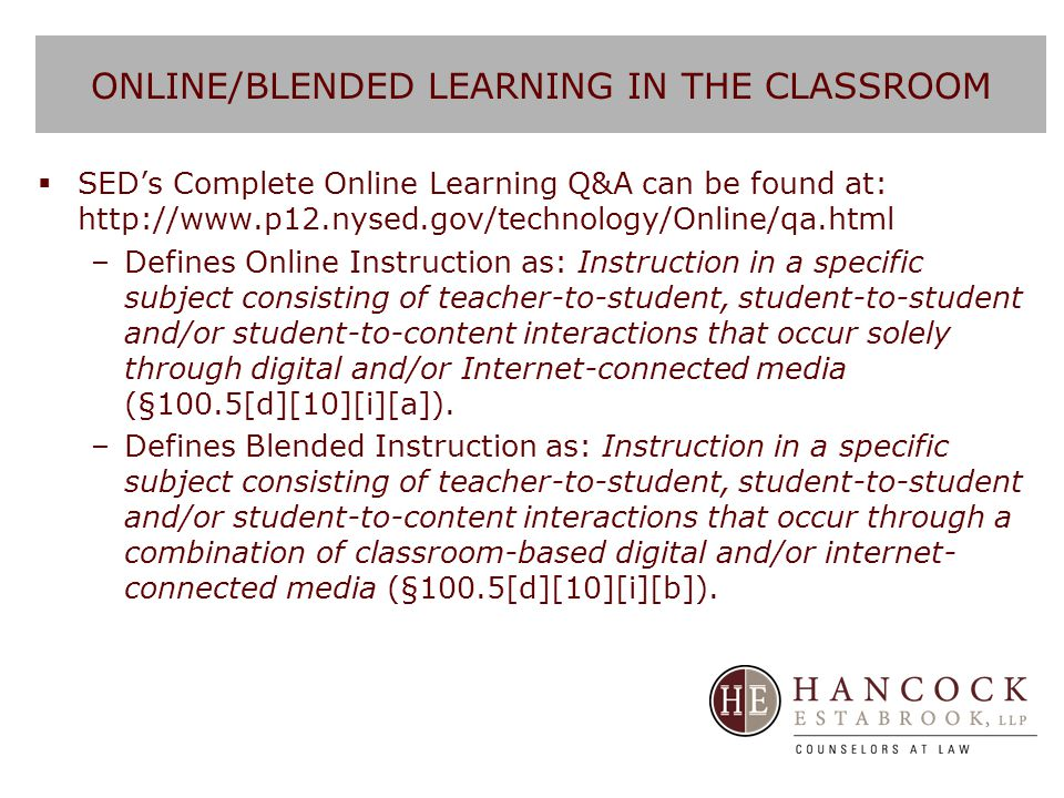 ONLINE/BLENDED LEARNING IN THE CLASSROOM  SED's Complete Online Learning Q&A can be found at: http://www.p12.nysed.gov/technology/Online/qa.html –Def