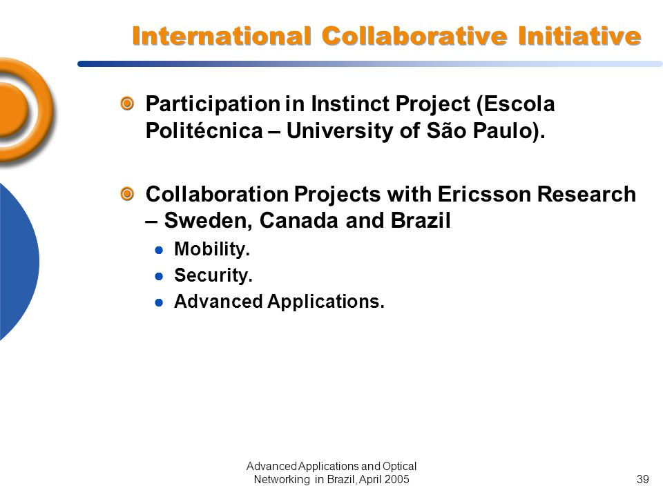 Advanced Applications and Optical Networking in Brazil, April 200539 International Collaborative Initiative Participation in Instinct Project (Escola