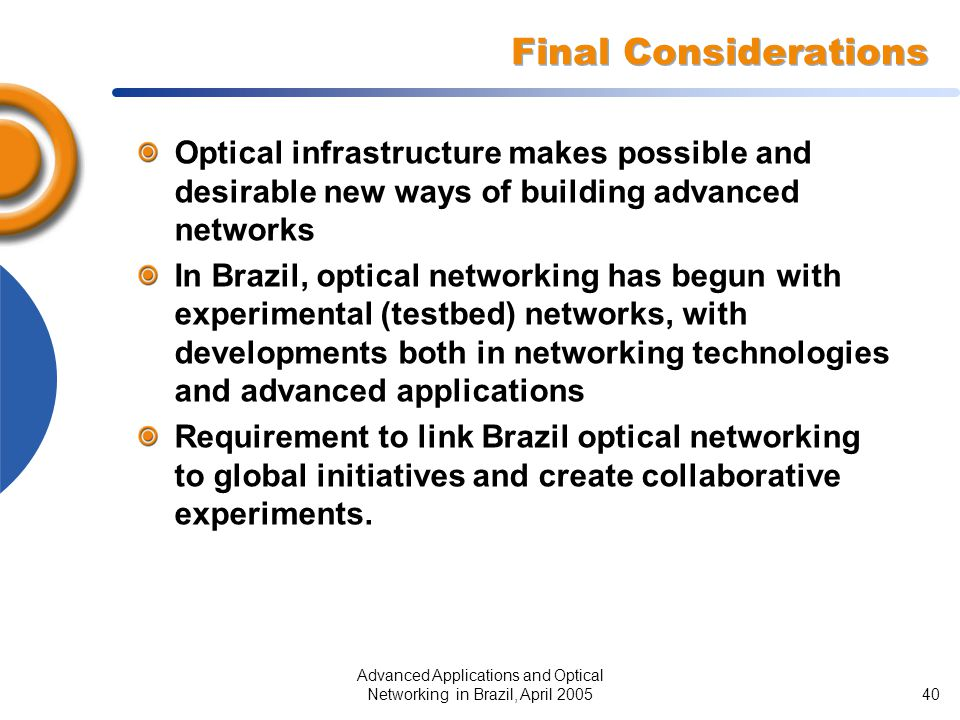Advanced Applications and Optical Networking in Brazil, April 200540 Final Considerations Optical infrastructure makes possible and desirable new ways