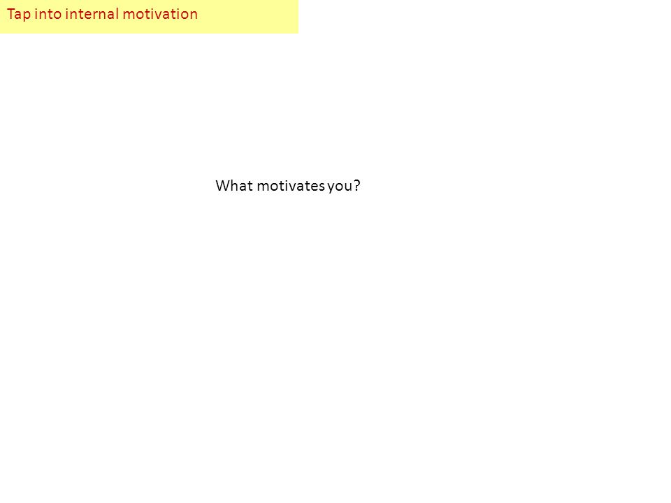 Motivation or…Getting the Buggers to Learn 1.Recognise they can be demotivated 2.