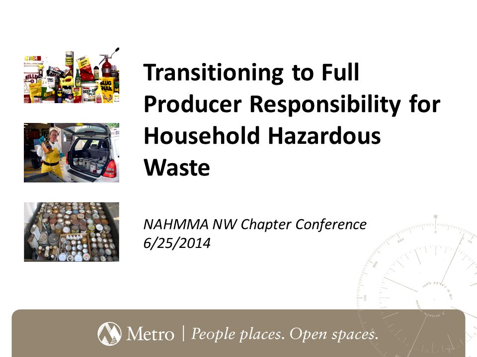 Transitioning to Full Producer Responsibility for Household Hazardous Waste NAHMMA NW Chapter Conference 6/25/2014