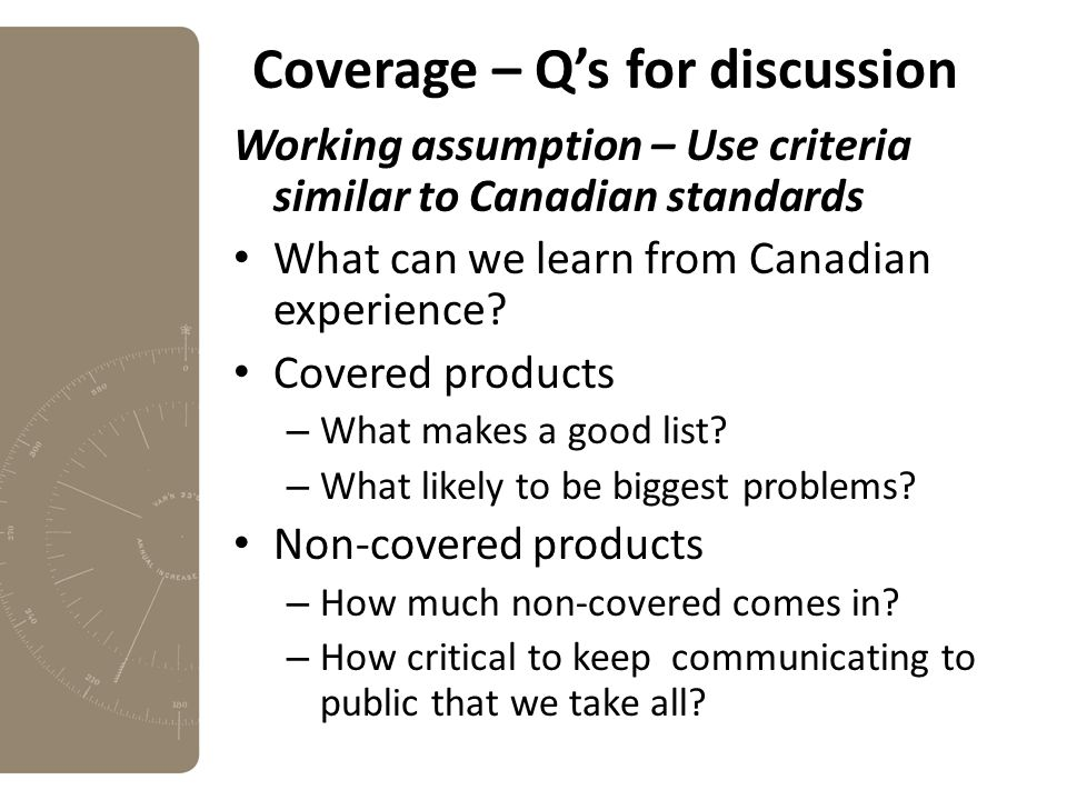 Coverage – Q's for discussion Working assumption – Use criteria similar to Canadian standards What can we learn from Canadian experience.