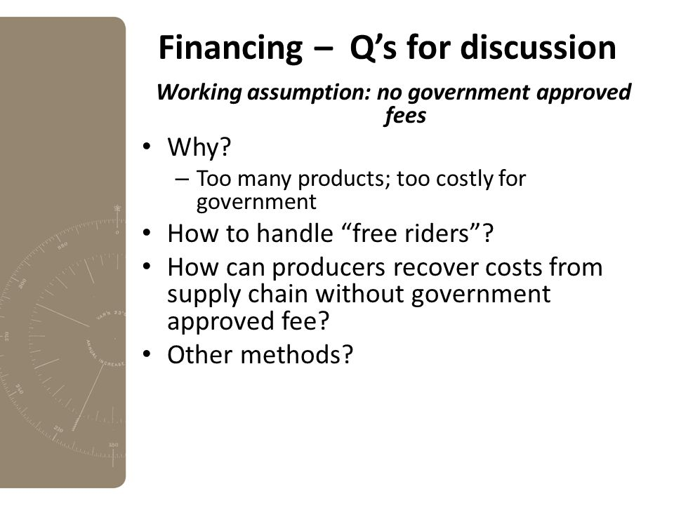 Financing – Q's for discussion Working assumption: no government approved fees Why.