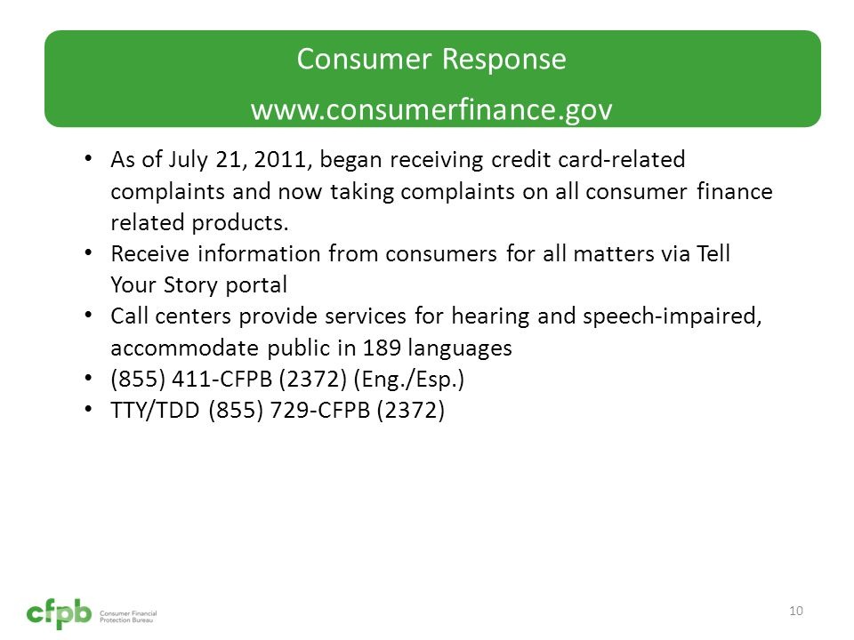 Consumer Response www.consumerfinance.gov 10 As of July 21, 2011, began receiving credit card-related complaints and now taking complaints on all consumer finance related products.