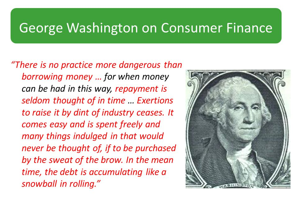 There is no practice more dangerous than borrowing money … for when money can be had in this way, repayment is seldom thought of in time … Exertions to raise it by dint of industry ceases.