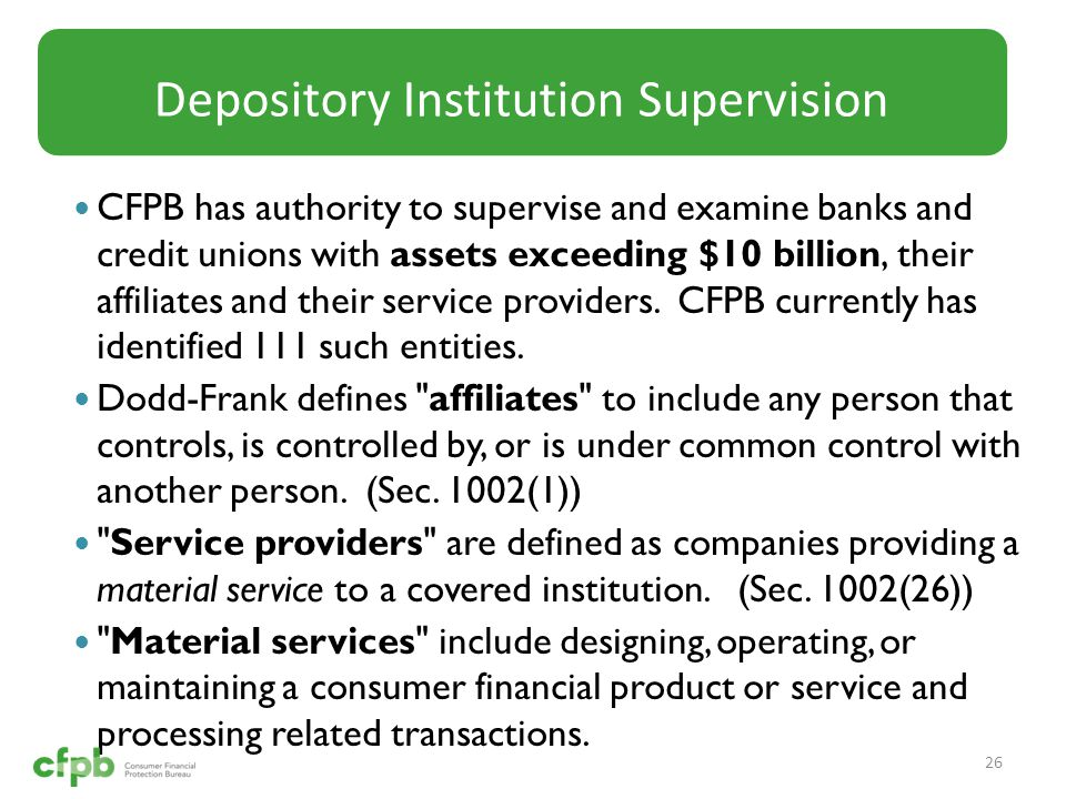 CFPB has authority to supervise and examine banks and credit unions with assets exceeding $10 billion, their affiliates and their service providers.