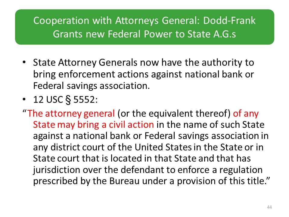 State Attorney Generals now have the authority to bring enforcement actions against national bank or Federal savings association.