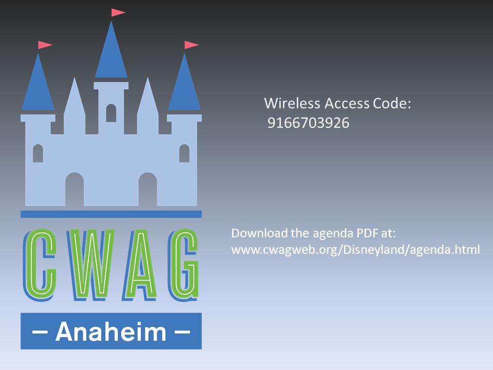 Wireless Access Code: 9166703926 Download the agenda PDF at: www.cwagweb.org/Disneyland/agenda.html
