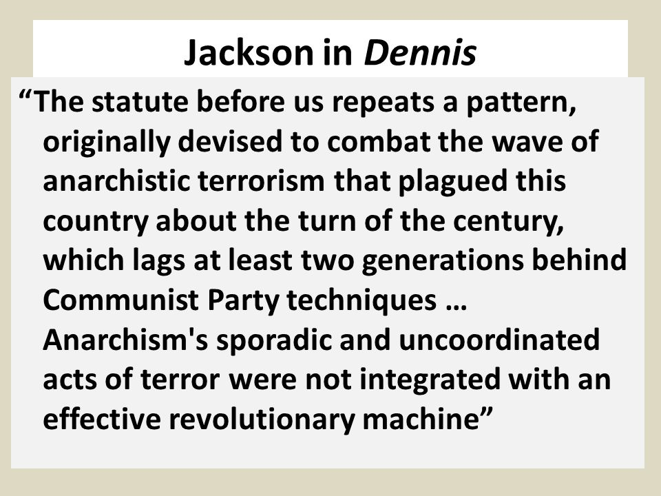 """Jackson in Dennis """"The statute before us repeats a pattern, originally devised to combat the wave of anarchistic terrorism that plagued this country a"""