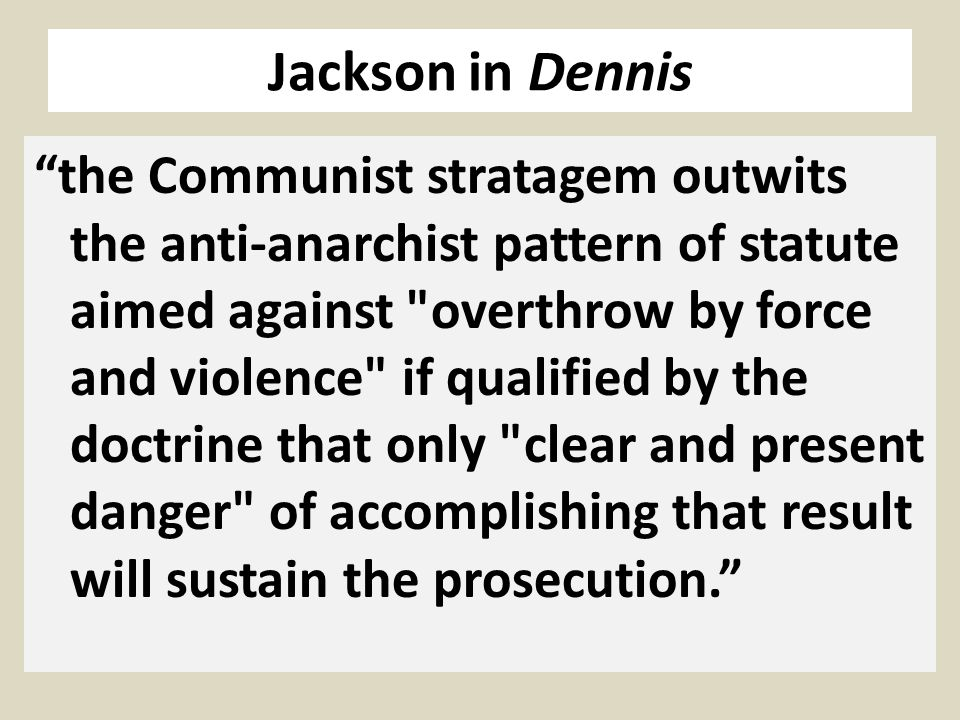 Jackson in Dennis the Communist stratagem outwits the anti-anarchist pattern of statute aimed against overthrow by force and violence if qualified by the doctrine that only clear and present danger of accomplishing that result will sustain the prosecution.