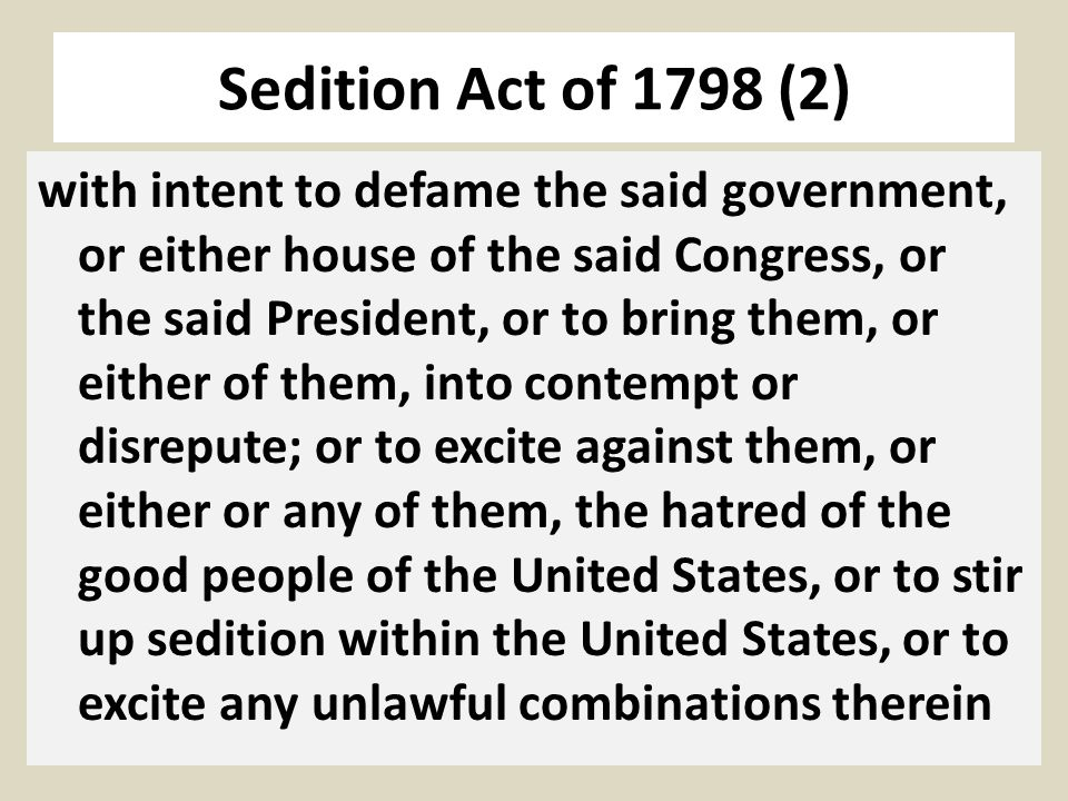 Sedition Act of 1798 (2) with intent to defame the said government, or either house of the said Congress, or the said President, or to bring them, or