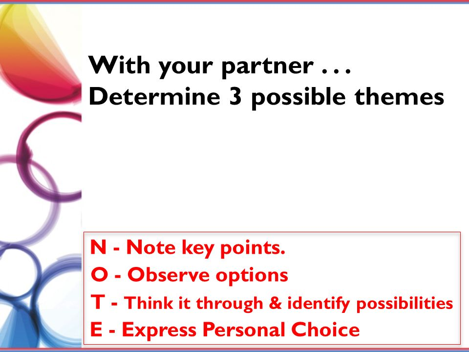 N - Note key points. O - Observe options T - Think it through & identify possibilities E - Express Personal Choice With your partner... Determine 3 po