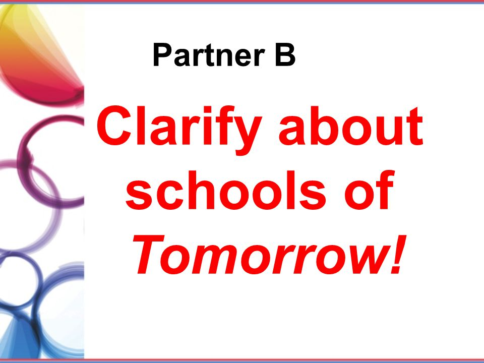 Partner B Clarify about schools of Tomorrow!