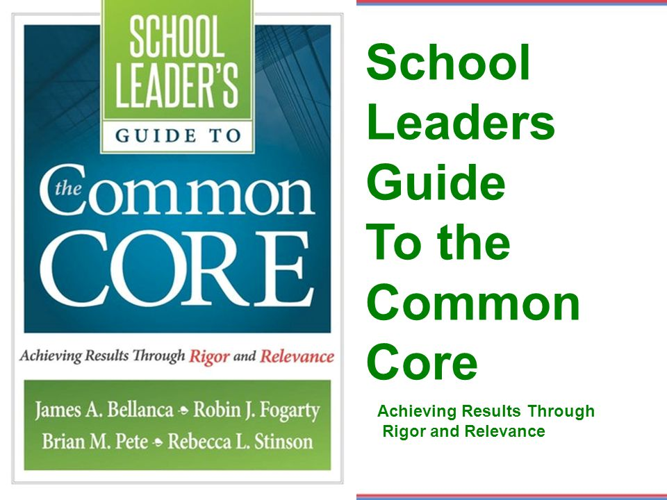 School Leaders Guide To the Common Core Achieving Results Through Rigor and Relevance