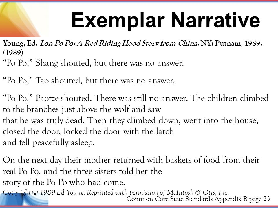 Exemplar Narrative Common Core State Standards Appendix B page 23 Young, Ed. Lon Po Po: A Red-Riding Hood Story from China. NY: Putnam, 1989. (1989) ""